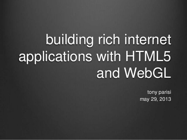 building rich internetapplications with HTML5and WebGLtony parisimay 29, 2013