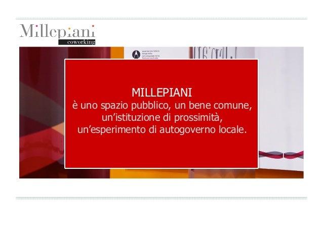 MILLEPIANI è uno spazio pubblico, un bene comune, un'istituzione di prossimità, un'esperimento di autogoverno locale.