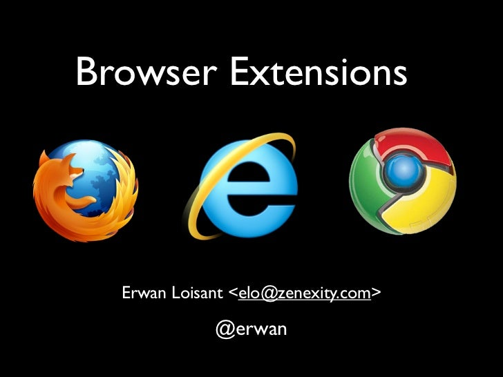 Browser Extensions  Erwan Loisant <elo@zenexity.com>             @erwan