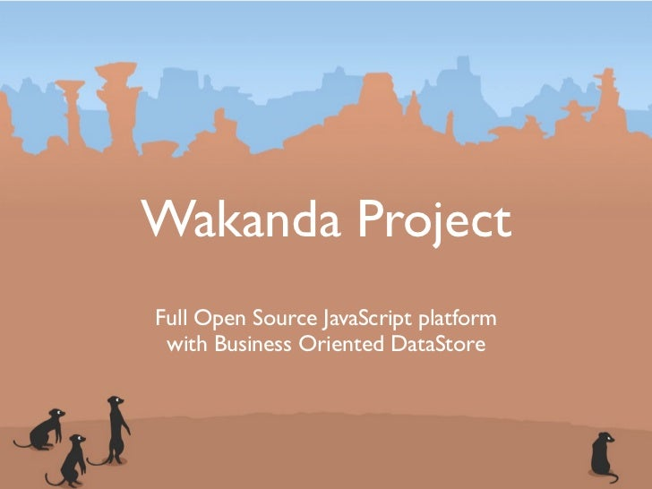 Wakanda ProjectFull Open Source JavaScript platform with Business Oriented DataStore