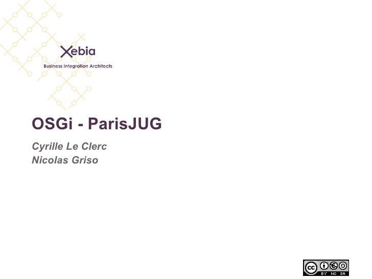 OSGi - ParisJUG Cyrille Le Clerc Nicolas Griso