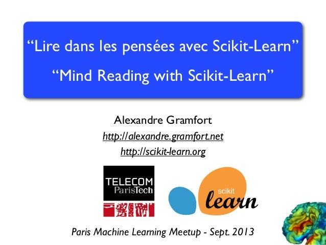 """Alexandre Gramfort http://alexandre.gramfort.net http://scikit-learn.org """"Lire dans les pensées avec Scikit-Learn"""" """"Mind R..."""