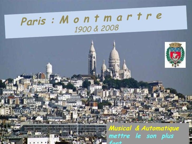 Paris : M o n t m a r t r e   1900 & 2008 Musical   &   Automatique   mettre   le   son   plus   fort