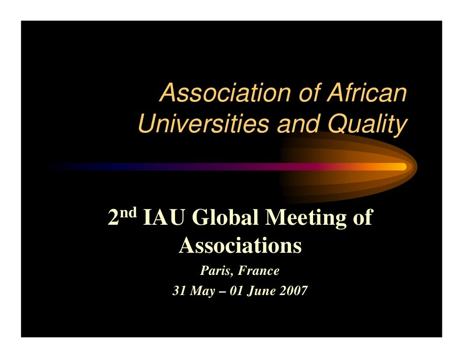 Association of African  Universities and Quality2nd IAU Global Meeting of       Associations          Paris, France      3...