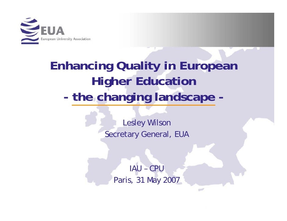 Enhancing Quality in European       Higher Education  - the changing landscape -             Lesley Wilson        Secretar...