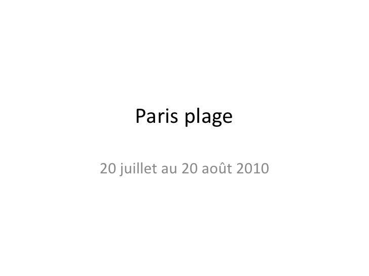Paris plage<br />20 juillet au 20 août 2010<br />