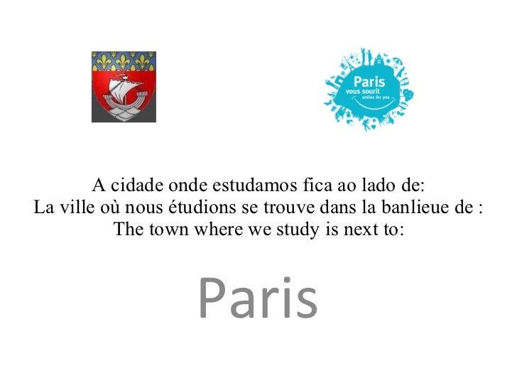 A cidade onde estudamos fica ao lado de: La ville où nous étudions se trouve dans la banlieue de : The town where we study...