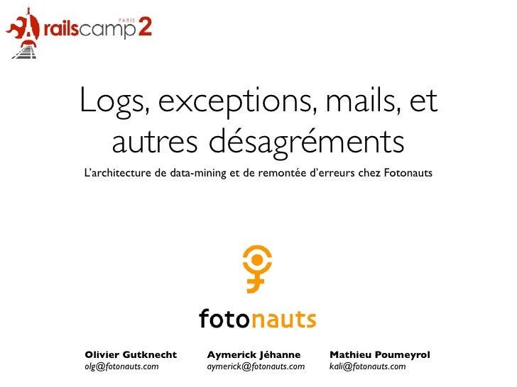Logs, exceptions, mails, et   autres désagréments L'architecture de data-mining et de remontée d'erreurs chez Fotonauts   ...