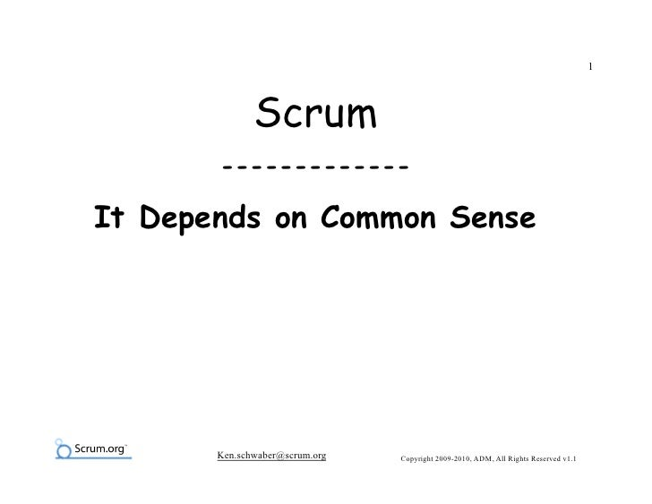 1                  Scrum        -------------  It Depends on Common Sense            Ken.schwaber@scrum.org   Copyright 20...