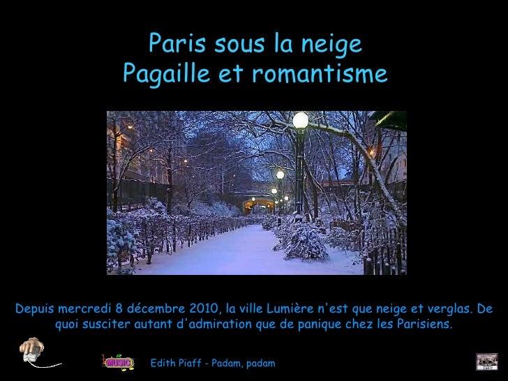 Paris sous la neige                  Pagaille et romantismeDepuis mercredi 8 décembre 2010, la ville Lumière nest que neig...