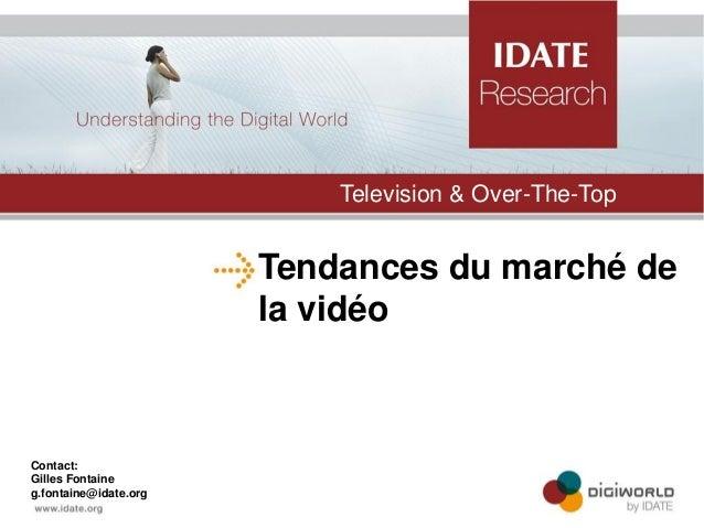 Tendances du marché de la vidéo  Television & Over-The-Top  Contact:  Gilles Fontaine  g.fontaine@idate.org