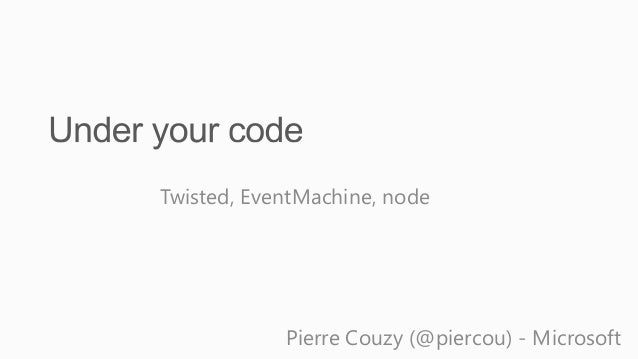 Twisted, EventMachine, node            Pierre Couzy (@piercou) - Microsoft