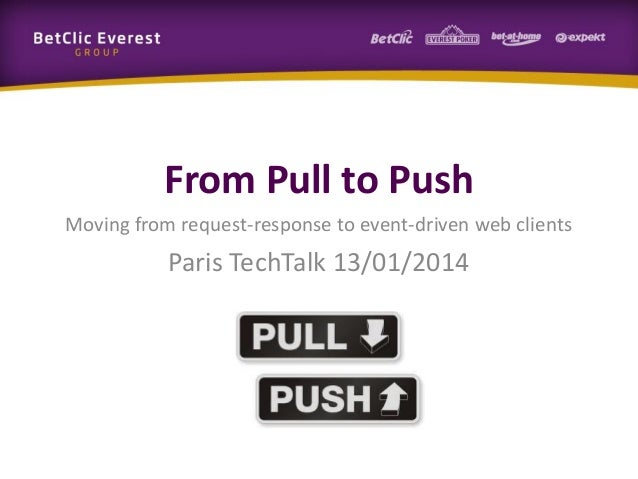 From Pull to Push Moving from request-response to event-driven web clients  Paris TechTalk 13/01/2014