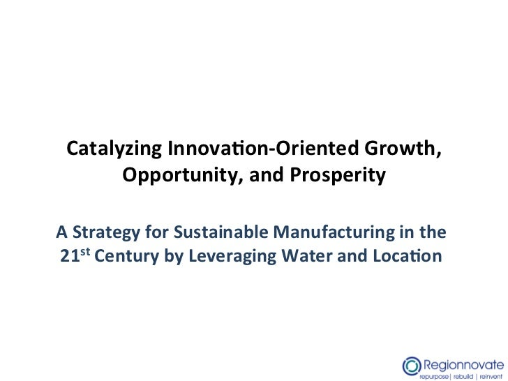 Catalyzing Innova.on-‐Oriented Growth,        Opportunity, and Prosperity A Strategy for Sustainable ...