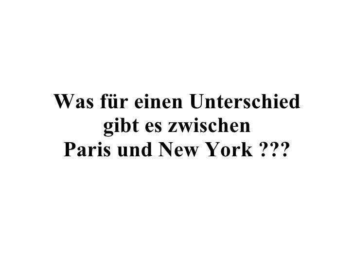 Was für einen Unterschied gibt es zwischen Paris und New York ???