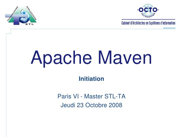 Apache Maven<br />Initiation<br />Paris VI - Master STL-TA<br />Jeudi 23 Octobre 2008<br />