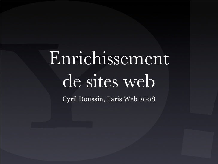 Enrichissement  de sites web  Cyril Doussin, Paris Web 2008