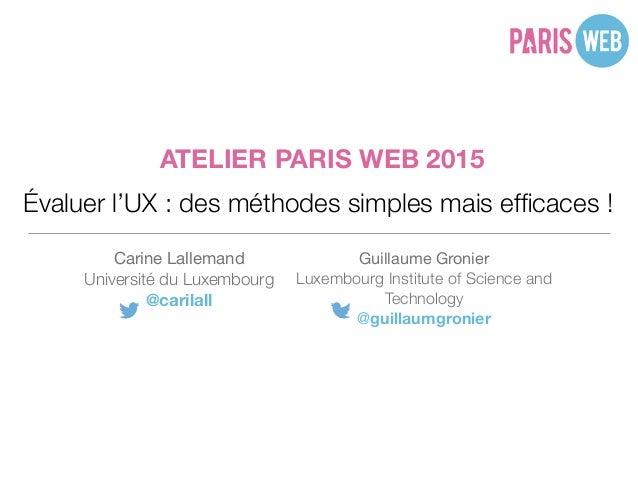 Évaluer l'UX : des méthodes simples mais efficaces ! Carine Lallemand  Université du Luxembourg @carilall Guillaume Gronier...