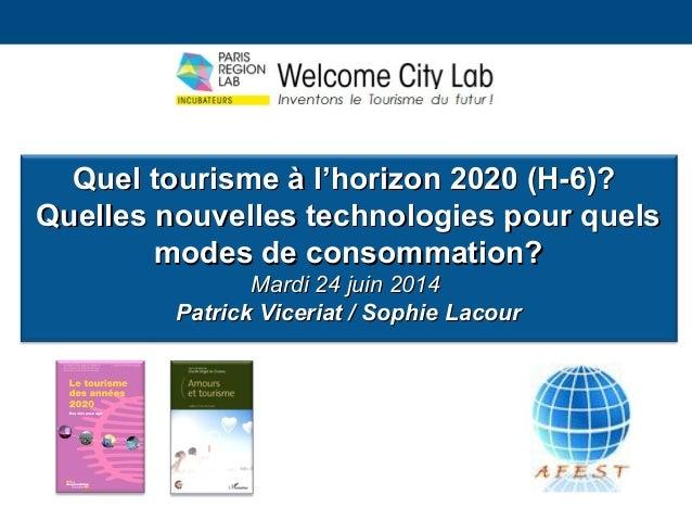 Construire l'image touristique d'un territoire Quel tourisme à l'horizon 2020 (H-6)?Quel tourisme à l'horizon 2020 (H-6)? ...