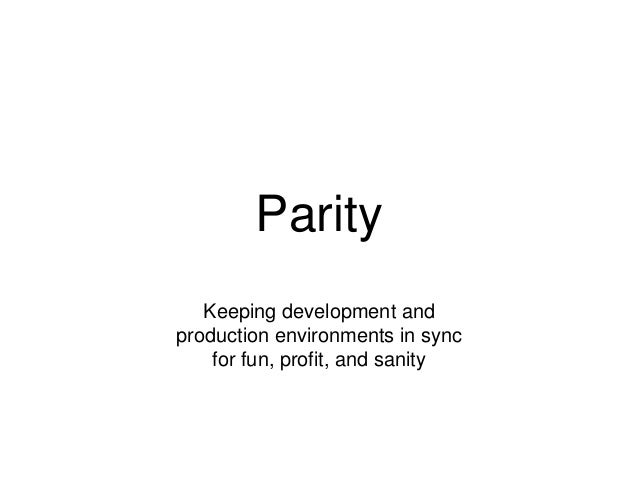 Parity Keeping development and production environments in sync for fun, profit, and sanity