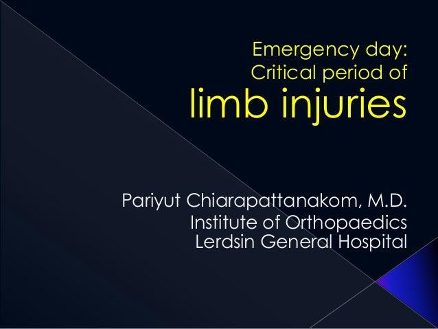 Emergency day: Critical period of limb injuries Pariyut Chiarapattanakom, M.D. Institute of Orthopaedics Lerdsin General H...