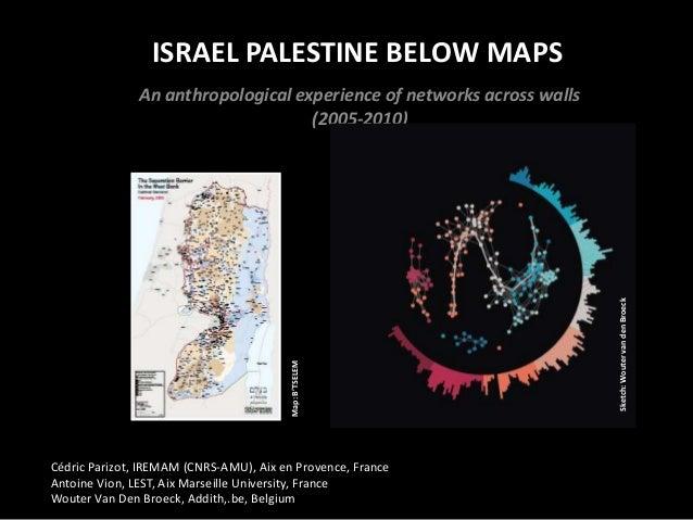 ISRAEL PALESTINE BELOW MAPS  Cédric Parizot, IREMAM (CNRS-AMU), Aix en Provence, France Antoine Vion, LEST, Aix Marseille ...