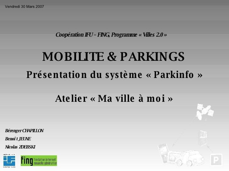 MOBILITE & PARKINGS Présentation du système « Parkinfo » Coopération IFU – FING, Programme « Villes 2.0 » Bérenger CHAPILL...
