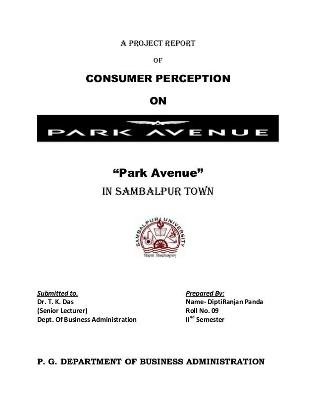 """A PROJECT REPORT OF CONSUMER PERCEPTION ON """"Park Avenue"""" IN SAMBALPUR TOWN Submitted to, Prepared By: Dr. T. K. Das Name- ..."""
