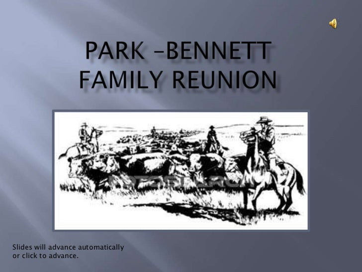 Park –BennettFamily Reunion<br />Slides will advance automatically or click to advance.<br />