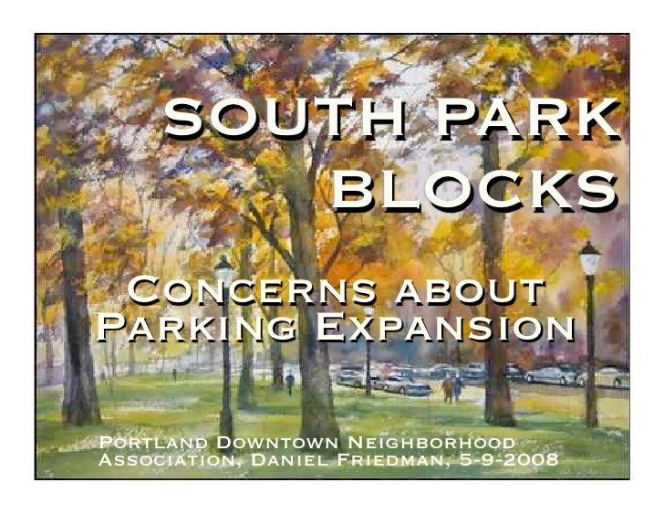 SOUTH PARK         BLOCKS  Concerns about Parking Expansion  Portland Downtown Neighborhood Association, Daniel Friedman, ...