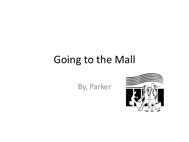Going to the Mall     By, Parker