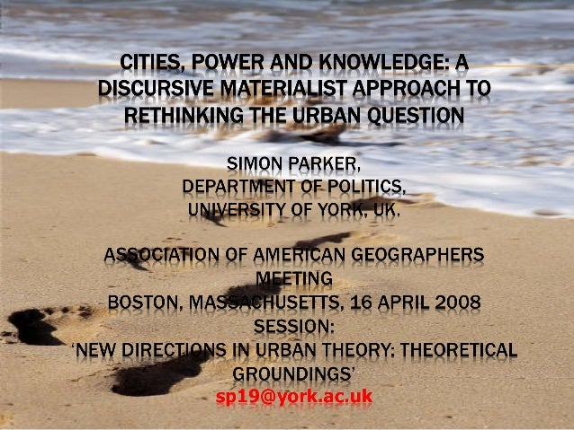 Cities, Power and Knowledge: A Discursive Materialist Approach to Rethinking the Urban Question.