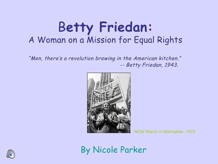 """B etty Friedan: A Woman on a Mission for Equal Rights """"Men, there's a revolution brewing in the American kitchen.""""  -- Bet..."""