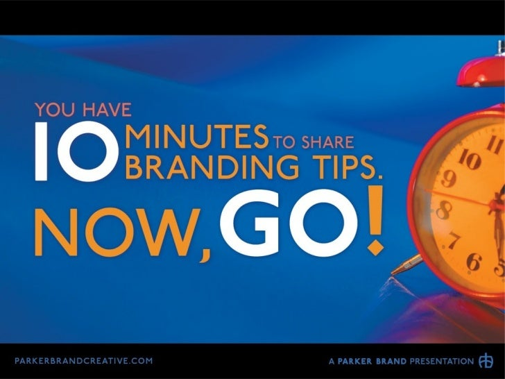 You Have 10 Minutes to Share 10 Branding Tips. Now, GO!