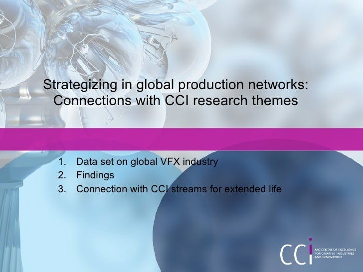 Strategizing in global production networks:  Connections with CCI research themes      1. Data set on global VFX industry ...