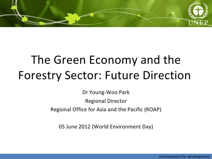 The Green Economy and theForestry Sector: Future Direction                   Dr Young-Woo Park                    Regional...