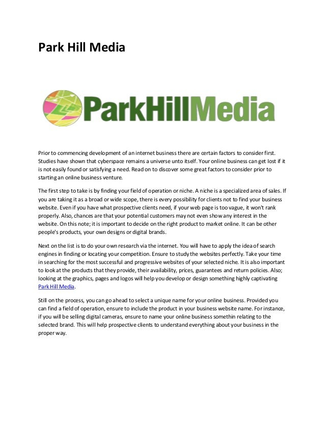 Park Hill Media Prior to commencing development of an internet business there are certain factors to consider first. Studi...