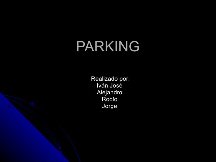 PARKING Realizado por: Iván José  Alejandro  Rocío  Jorge