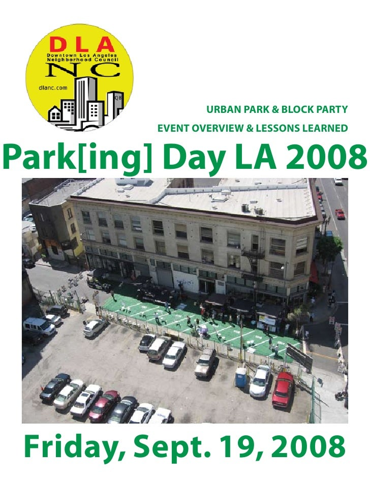 URBAN PARK & BLOCK PARTY           EVENT OVERVIEW & LESSONS LEARNED   Park[ing] Day LA 2008      Friday, Sept. 19, 2008