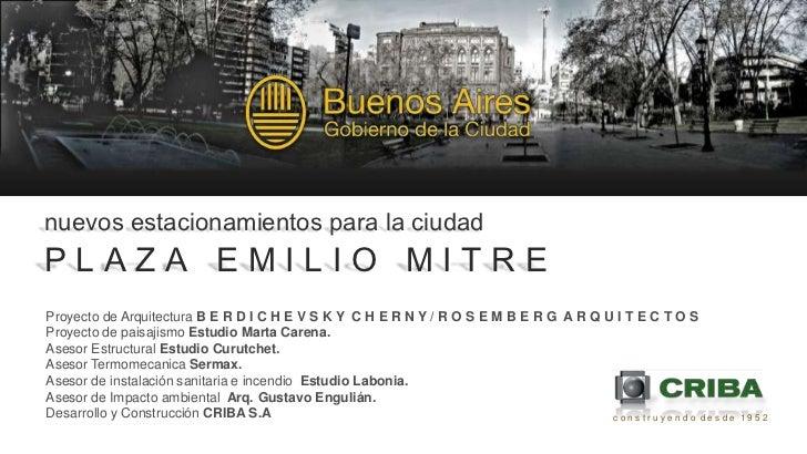 nuevos estacionamientos para la ciudad<br />P L A Z A   E M I L I O   M I T R E<br />Proyecto de ArquitecturaB E R D I C H...