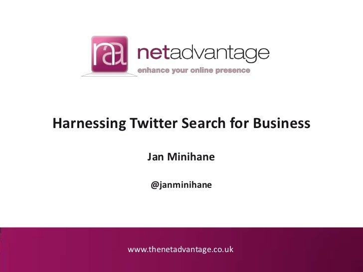 Harnessing Twitter Search for Business               Jan Minihane                @janminihane           www.thenetadvantag...