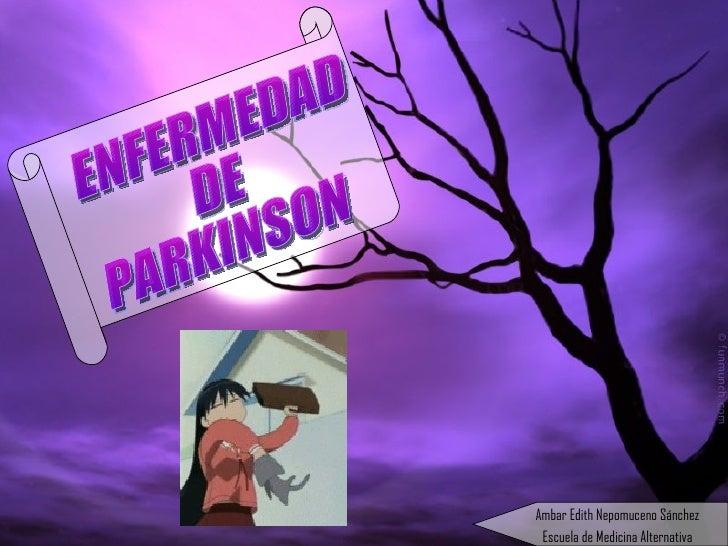 Ambar Edith Nepomuceno Sánchez Escuela de Medicina Alternativa ENFERMEDAD DE  PARKINSON