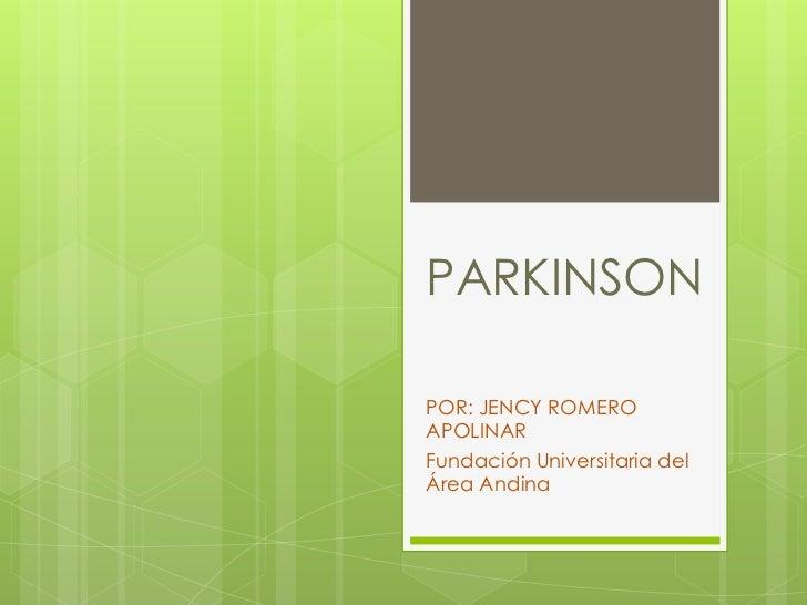 PARKINSONPOR: JENCY ROMEROAPOLINARFundación Universitaria delÁrea Andina
