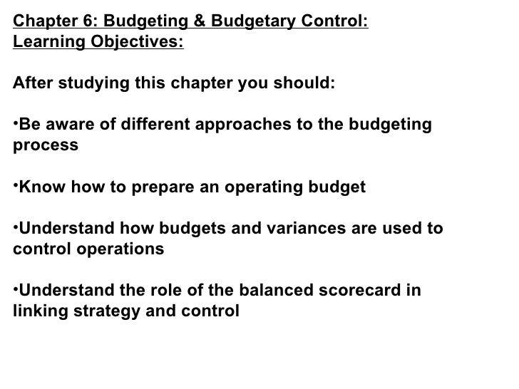 <ul><li>Chapter 6: Budgeting & Budgetary Control: </li></ul><ul><li>Learning Objectives: </li></ul><ul><li>After studying ...
