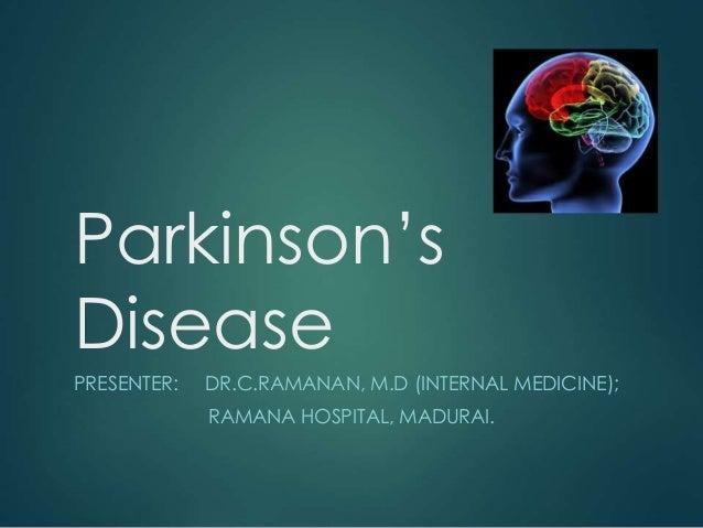 Parkinson's Disease PRESENTER: DR.C.RAMANAN, M.D (INTERNAL MEDICINE); RAMANA HOSPITAL, MADURAI.