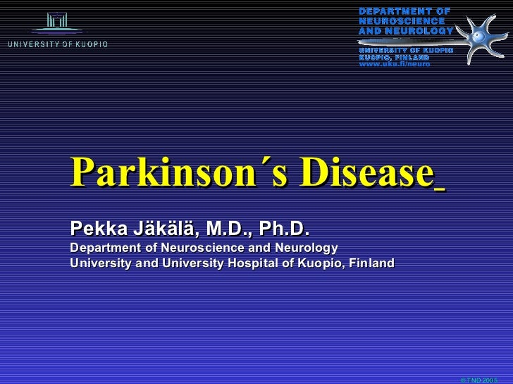 Parkinson´s Disease   Pekka Jäkälä, M.D., Ph.D. Department of Neuroscience and Neurology University and University Hospita...