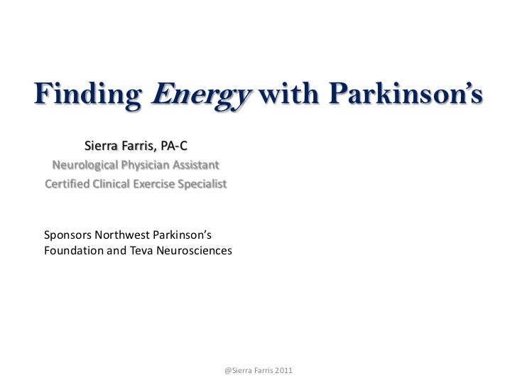 Finding Energy with Parkinson's<br />Sierra Farris, PA-C<br />Neurological Physician Assistant<br />Certified Clinical Exe...