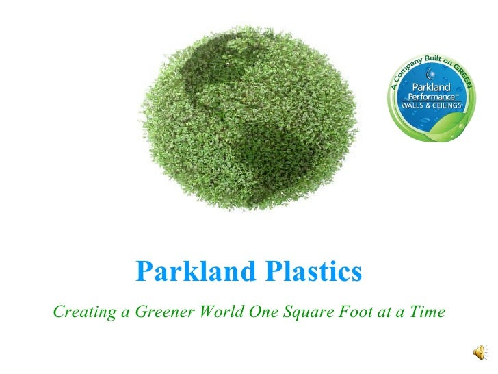 Parkland Plastics Creating a Greener World One Square Foot at a Time