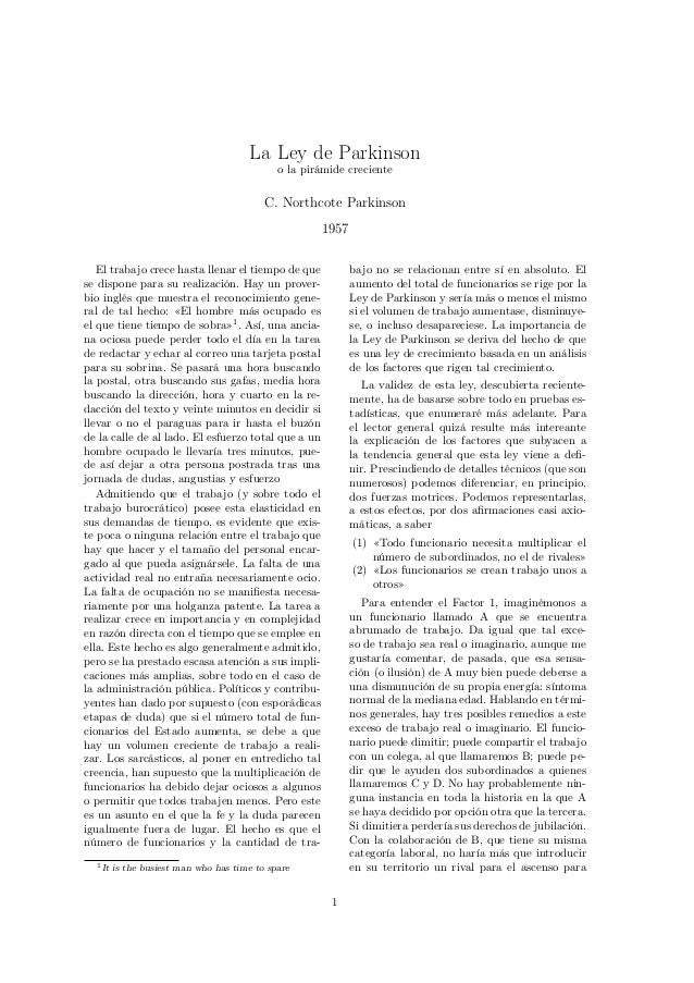 La Ley de Parkinson o la pirámide creciente C. Northcote Parkinson 1957 El trabajo crece hasta llenar el tiempo de que se ...