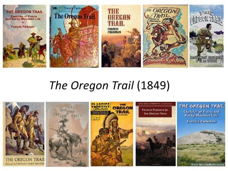 Francis Parkman Jr.The Oregon Trail (1849) The Oregon Trail (1845)